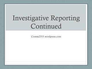 Investigative Reporting Continued