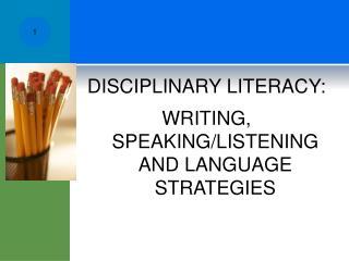 DISCIPLINARY LITERACY: WRITING, SPEAKING/LISTENING AND LANGUAGE STRATEGIES