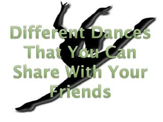 Different  Dances That You  C an  S hare With Your Friends