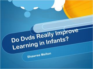 Do  Dvds  Really Improve Learning in Infants?