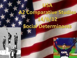 USA A2 Comparative Studies 14/9/12 Social Determinants