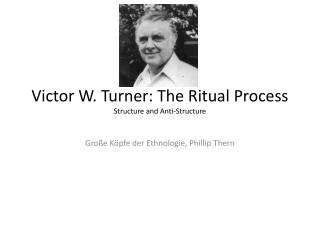 Victor W. Turner: The Ritual  Process Structure and Anti- Structure