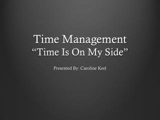 "Time Management ""Time Is On My Side"""
