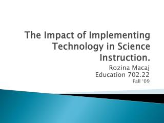 The Impact of Implementing Technology in Science Instruction.