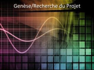 Genèse / Recherche  du  Projet