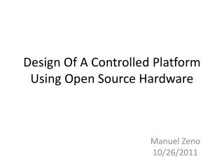Design Of A Controlled Platform Using Open Source Hardware