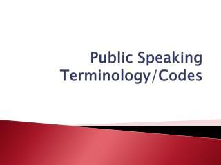 Public  Speaking Terminology/Codes