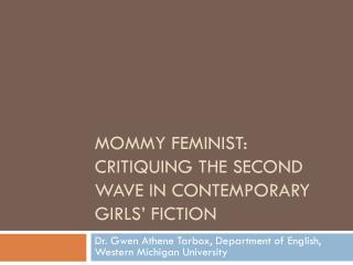 Mommy Feminist:  Critiquing the Second Wave in Contemporary Girls' Fiction