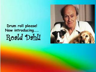 Drum roll please!  Now introducing…… Roald Dahl!