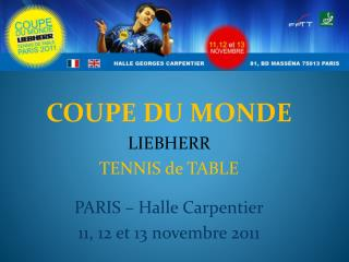 COUPE DU MONDE LIEBHERR TENNIS de TABLE PARIS – Halle Carpentier 11, 12 et 13 novembre 2011
