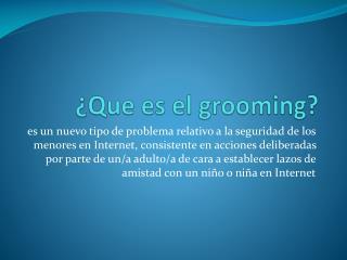 ¿Que es el  grooming ?