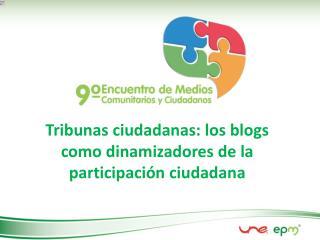 Tribunas ciudadanas: los blogs como dinamizadores de la participación ciudadana