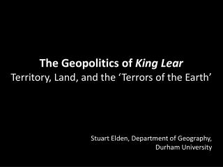 The Geopolitics of  King Lear Territory, Land,  and the 'Terrors of the Earth'