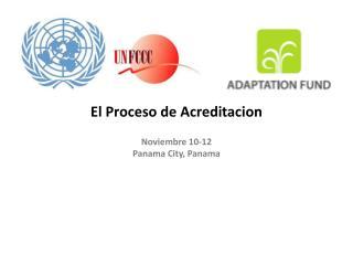 El  Proceso  de  Acreditacion Noviembre  10-12 Panama City, Panama