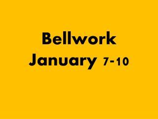Bellwork January 7-10