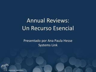 Annual Reviews: Un  Recurso Esencial Presentado por  Ana Paula Hesse Systems Link