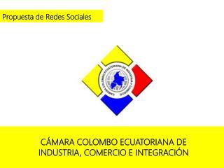 CÁMARA COLOMBO ECUATORIANA DE  INDUSTRIA, COMERCIO E INTEGRACIÓN
