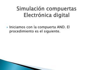 Simulación compuertas  Electrónica digital