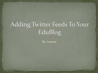 Adding Twitter Feeds To Your  EduBlog