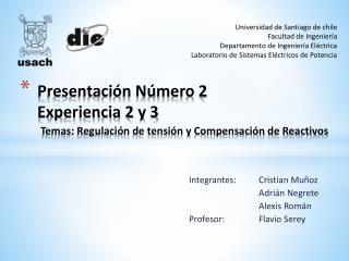 Presentación Número 2 Experiencia 2 y 3 Temas: Regulación de tensión y Compensación de Reactivos