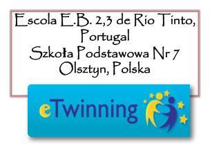 Escola  E.B. 2,3 de Rio Tinto, Portugal Szkoła Podstawowa Nr 7 Olsztyn, Polska