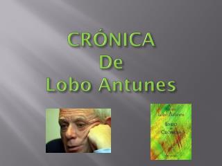 CRÓNICA De Lobo Antunes