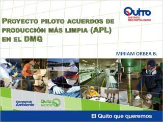 Proyecto piloto acuerdos  de  producción más limpia  (APL ) en el DMQ