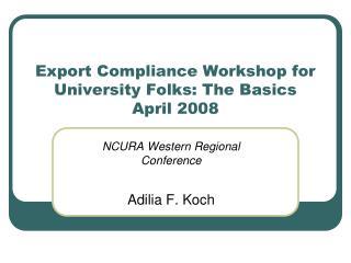 Export Compliance Workshop for University Folks: The Basics April 2