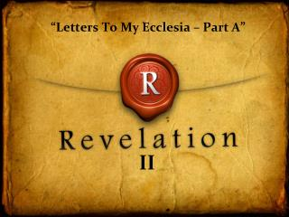 """Letters To My Ecclesia – Part A"""