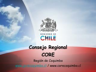 Consejo Regional CORE Región de Coquimbo www.gorecoquimbo.cl  / www.corecoquimbo.cl