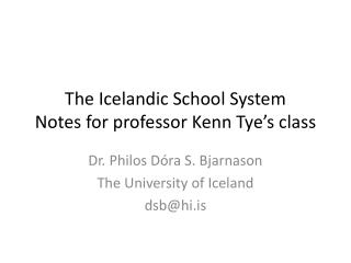 The Icelandic School System Notes for  professor  Kenn  Tye's class
