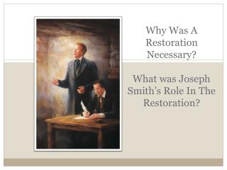 Why Was A  Restoration Necessary? What  was Joseph Smith's Role In The Restoration?