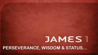 PERSEVERANCE, WISDOM & STATUS…