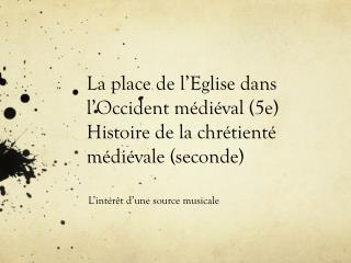 La place de l'Eglise dans l'Occident médiéval (5e) Histoire de la chrétienté médiévale (seconde)