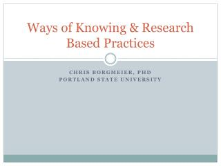 Ways of Knowing & Research Based Practices