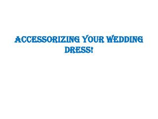 Accessorizing Your Wedding Dress