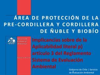 �REA DE PROTECCI�N DE LA PRE-CORDILLERA Y CORDILLERA DE �UBLE Y BIOB�O