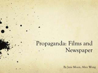 Propaganda: Films and Newspaper