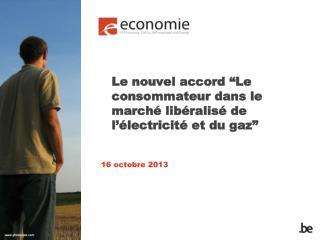 """Le nouvel accord """"Le consommateur dans le marché libéralisé de l'électricité et du gaz"""""""