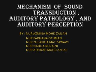 Mechanism  of  sound           transduction , AUDITORY PATHOLOGY , AND AUDITORY PERCEPTION