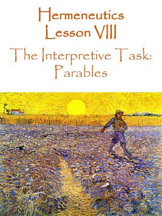 Hermeneutics  Lesson VIII The  Interpretive Task:   Parables