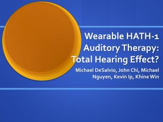 Wearable HATH-1 Auditory Therapy:  Total Hearing Effect?