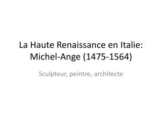 La Haute Renaissance en Italie: Michel-Ange (1475-1564)