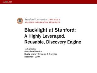 Blacklight  at Stanford:  A Highly Leveraged,  Reusable, Discovery Engine Tom Cramer