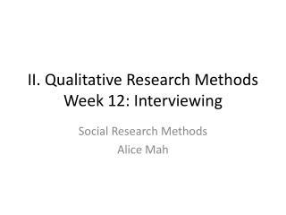 II. Qualitative Research Methods Week 12:  Interviewing