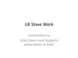 UK Stave Work