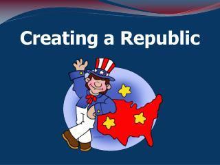 Creating a Republic