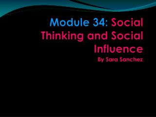 Module 34:  Social Thinking and Social Influence