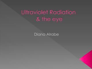 Ultraviolet Radiation  & the eye