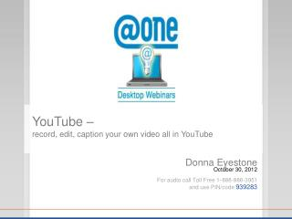 Donna Eyestone October 30, 2012 For audio call Toll Free 1 - 888-886-3951 and use PIN/code  939283